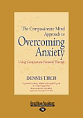 The Compassionate Mind Approach to Overcoming Anxiety (Large Print 16pt)
