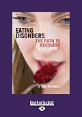 Eating Disorders: The Path to Recovery (Large Print 16pt)