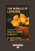 The Miracle of Lemons: Practical Tips for Health, Home & Beauty (Large Print 16pt)