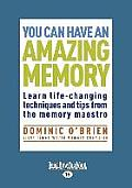 You Can Have an Amazing Memory: Learn Life-Changing Techniques and Tips from the Memory Maestro (Large Print 16pt)