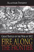 Fire along the Frontier: Great Battles of the War of 1812 Cover