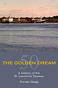 The Golden Dream: A History of the St. Lawrence Seaway