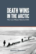 Death Wins in the Arctic: The Lost Winter Patrol of 1910