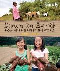 Down to Earth How Kids Help Feed the World
