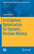 Operations Research/Computer Science Interfaces Series Opera #51: Anticipatory Optimization for Dynamic Decision Making
