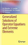 Springer Optimization and Its Applications #55: Generalized Solutions of Operator Equations and Extreme Elements