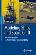 Modeling Ships and Space Craft: The Science and Art of Mastering the Oceans and Sky