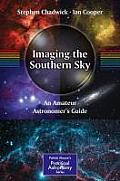 Imaging the Southern Sky: An Amateur Astronomer's Guide (Patrick Moore's Practical Astronomy)