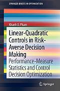 Linear Quadratic Controls in Risk Averse Decision Making Performance Measure Statistics & Control Decision Optimization
