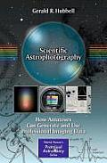 Scientific Astrophotography: How Amateurs Can Generate and Use Professional Imaging Data (Patrick Moore's Practical Astronomy)