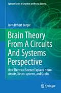 Springer Series in Cognitive and Neural Systems #6: Brain Theory from a Circuits and Systems Perspective: How Electrical Science Explains Neuro-Circuits, Neuro-Systems, and Qubits