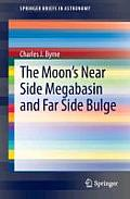 The Moon's Near Side Megabasin and Far Side Bulge (Springerbriefs in Astronomy)