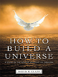 How to Build a Universe: A Study of the Genesis Account of Creation