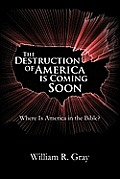 The Destruction of America Is Coming Soon: Where Is America in the Bible?