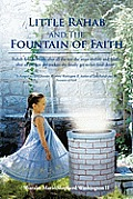 Little Rahab and the Fountain of Faith: Rahab Find Her Faith After All the Test She Must Endure and Finally After All the Test She Endure She Finally