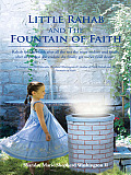 Little Rahab and the Fountain of Faith: Rahab Find Her Faith after All the Test She Must Endure and Finally after All the Test She Endure She Finally Get to Her Final Destiny