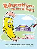 Education - Roast & Toast: Anecdotes of 60+ Years of Teaching