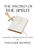 The Sword of the Spirit: A Powerful Weapon in Effective Prayer