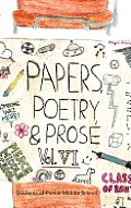Paper, Poetry & Prose Volume VI: An Anthology of Eighth Grade Writing