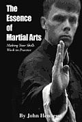 The Essence of Martial Arts: Making Your Skills Work in Practice