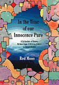 In the Time of Our Innocence Pure: A Collection of Poems, Written from 7/2010 to 7/2011 as Posted Online