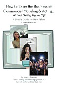 How to Enter the Business of Commercial Modeling and Acting ... Without Getting Ripped Off: A Simple Guide for New Talent Enhanced Edition
