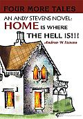 An Andy Stevens Novel Home Is Where the Hell Is !!!: Four More Tales