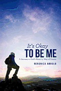It's Okay to Be Me: A Journey to God's Heart by Way of Cancer