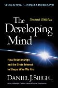 The Developing Mind, Second Edition: How Relationships and the Brain Interact to Shape Who We Are Cover