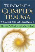 Treatment of Complex Trauma A Sequenced Relationship Based Approach