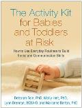 The Activity Kit for Babies and Toddlers at Risk: How to Use Everyday Routines to Build Social and Communication Skills