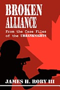 Broken Alliance: From The Case Files Of The Urbanknights by Iii James H. Roby
