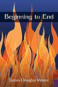 Beginning To End by James Douglas Moore
