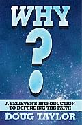 Why?: A Believer's Introduction to Defending the Faith