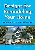 Designs for Remodeling Your Home: Bumps, Bays, Additions & More