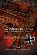 My Father's Iron Cross: Field Post Letters from the Front