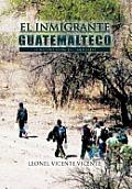 El Inmigrante Guatemalteco: La...