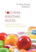 Solo Para Personas Dulces: El Mejor Camino Para Un. . . Excelente Control de La Diabetes
