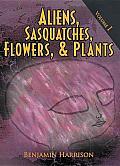 Aliens, Sasquatches, Flowers, & Plants