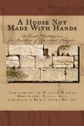 A House Not Made With Hands by Walter William Melnyk