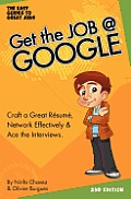 Get the Job at Google: Craft a Great Resume, Network Effectively & Ace the Interviews