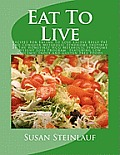 Eat to Live: Recipes for Eating to Lose Excess Belly Fat and Conquer Metabolic Syndrome Inspired by the Homefirst Hcg Metabolic Syn