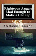 Righteous Anger: Mad Enough to Make a Change