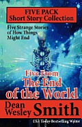 Five From The End Of The World by Dean Wesley Smith