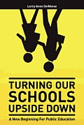 Turning Our Schools Upside Down by Larry Gene Deweese