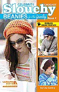 Celebrity Crochet Slouchy Beanies for the Family, Book 2