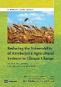 Reducing the Vulnerability of Azerbaijan S Agricultural Systems to Climate Change: Impact Assessment and Adaptation Options (World Bank Studies)