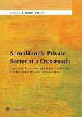 Private Sector Development and Political Economy Drivers in Somaliland: Economic Governance and Policy Choices for Prosperity and Job Creation (World Bank Studies)