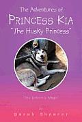 The Adventures of Princess Kia The Husky Princess: The Unicorn's Magic