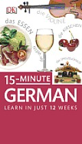 15-Minute German: Learn in Just 12 Weeks [With Paperback Book] (DK 15-Minute)